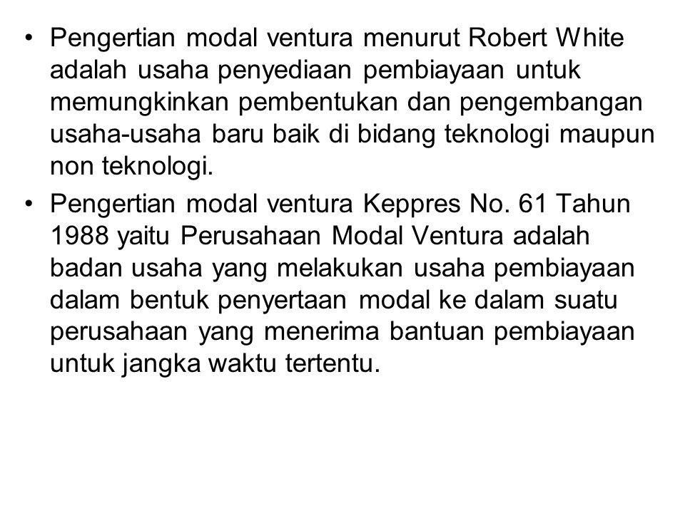 Pengertian modal ventura menurut Robert White adalah usaha penyediaan pembiayaan untuk memungkinkan pembentukan dan pengembangan usaha-usaha baru baik