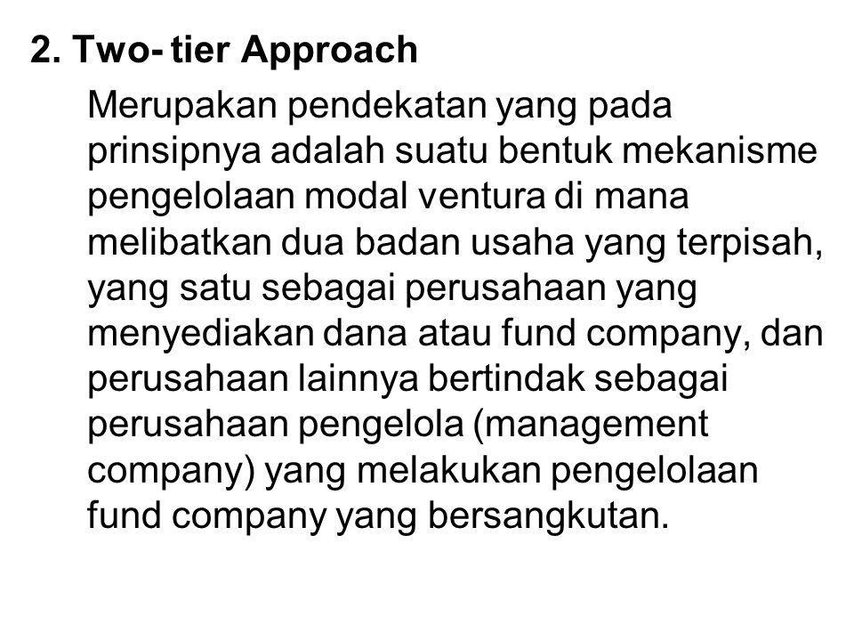 2. Two- tier Approach Merupakan pendekatan yang pada prinsipnya adalah suatu bentuk mekanisme pengelolaan modal ventura di mana melibatkan dua badan u