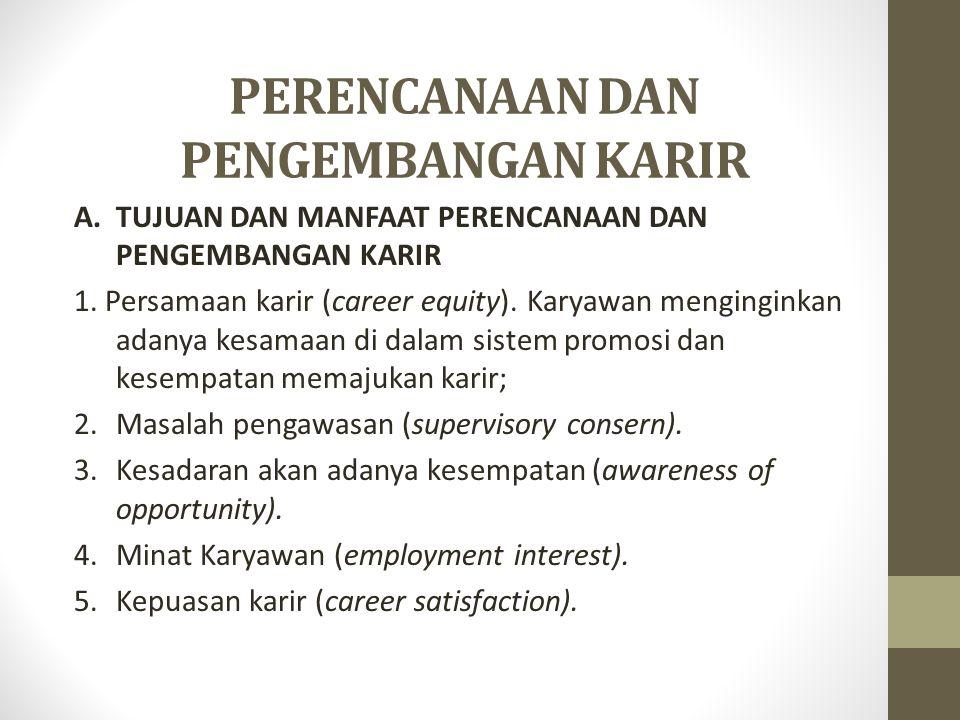 PERENCANAAN DAN PENGEMBANGAN KARIR A.TUJUAN DAN MANFAAT PERENCANAAN DAN PENGEMBANGAN KARIR 1. Persamaan karir (career equity). Karyawan menginginkan a