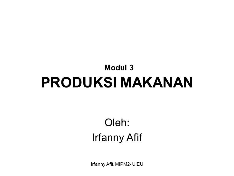 Irfanny Afif. MIPM2- UIEU Modul 3 PRODUKSI MAKANAN Oleh: Irfanny Afif