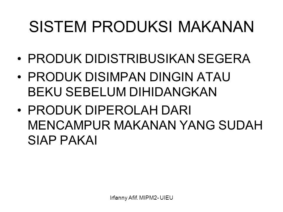 Irfanny Afif. MIPM2- UIEU SISTEM PRODUKSI MAKANAN PRODUK DIDISTRIBUSIKAN SEGERA PRODUK DISIMPAN DINGIN ATAU BEKU SEBELUM DIHIDANGKAN PRODUK DIPEROLAH