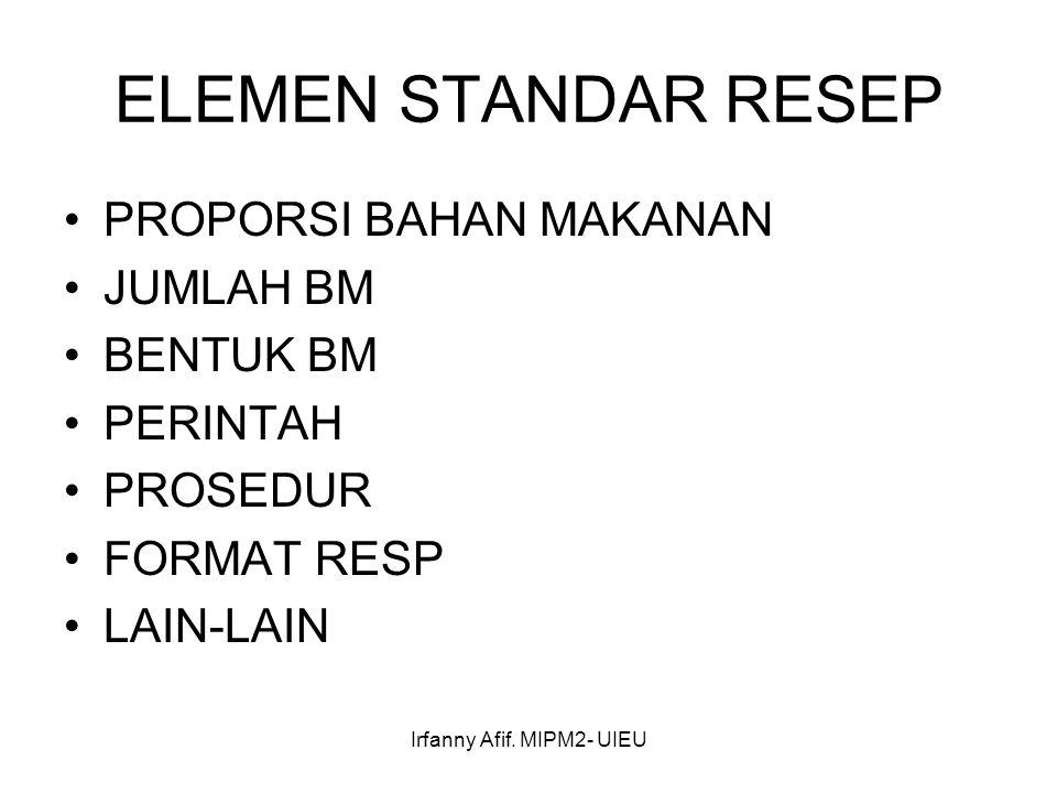 Irfanny Afif. MIPM2- UIEU ELEMEN STANDAR RESEP PROPORSI BAHAN MAKANAN JUMLAH BM BENTUK BM PERINTAH PROSEDUR FORMAT RESP LAIN-LAIN