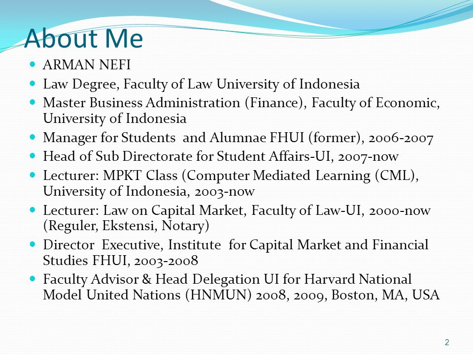 About Me ARMAN NEFI Law Degree, Faculty of Law University of Indonesia Master Business Administration (Finance), Faculty of Economic, University of In