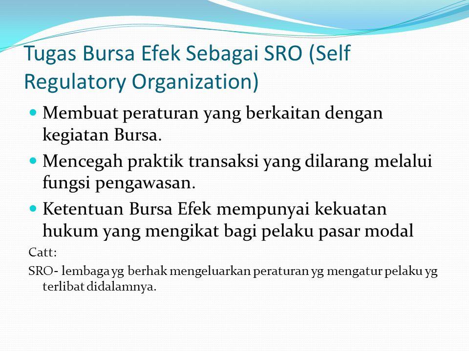 Tugas Bursa Efek Sebagai SRO (Self Regulatory Organization) Membuat peraturan yang berkaitan dengan kegiatan Bursa.