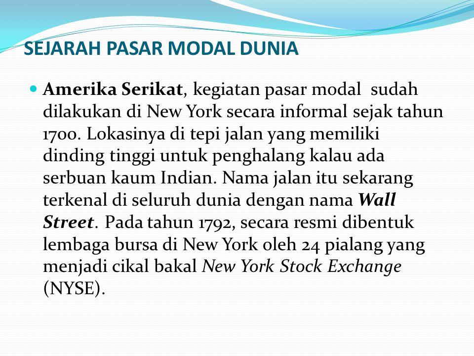 SEJARAH PASAR MODAL DUNIA Amerika Serikat, kegiatan pasar modal sudah dilakukan di New York secara informal sejak tahun 1700.