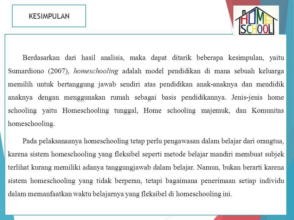 KESIMPULAN Berdasarkan dari hasil analisis, maka dapat ditarik beberapa kesimpulan, yaitu Sumardiono (2007), homeschooling adalah model pendidikan di