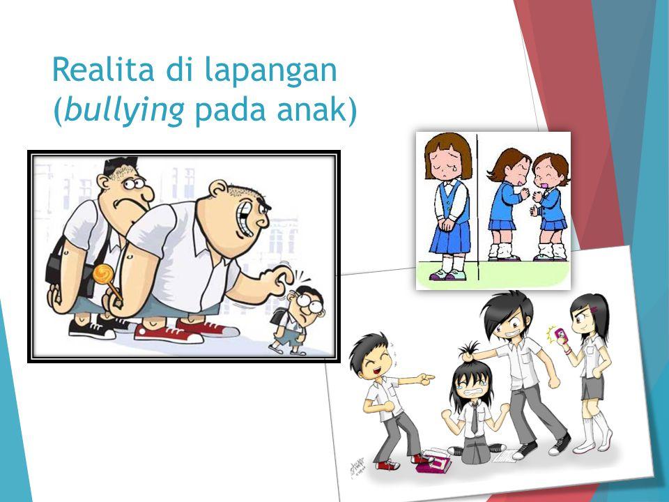 Realita di lapangan (bullying pada anak)
