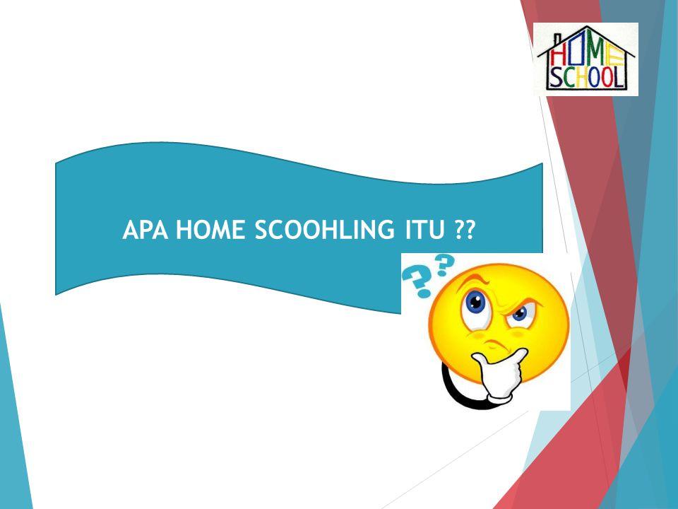 APA HOME SCOOHLING ITU ??