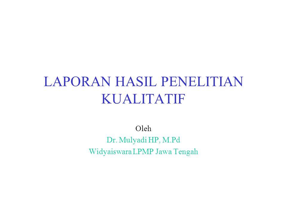 LAPORAN HASIL PENELITIAN KUALITATIF Oleh Dr. Mulyadi HP, M.Pd Widyaiswara LPMP Jawa Tengah