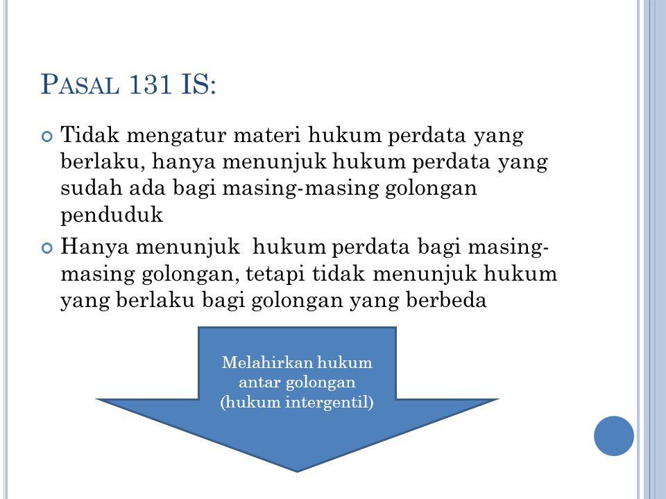 P ASAL 131 IS: Tidak mengatur materi hukum perdata yang berlaku, hanya menunjuk hukum perdata yang sudah ada bagi masing-masing golongan penduduk Hany