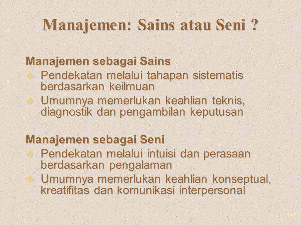 1-7 Manajemen: Sains atau Seni ? Manajemen sebagai Sains v Pendekatan melalui tahapan sistematis berdasarkan keilmuan v Umumnya memerlukan keahlian te