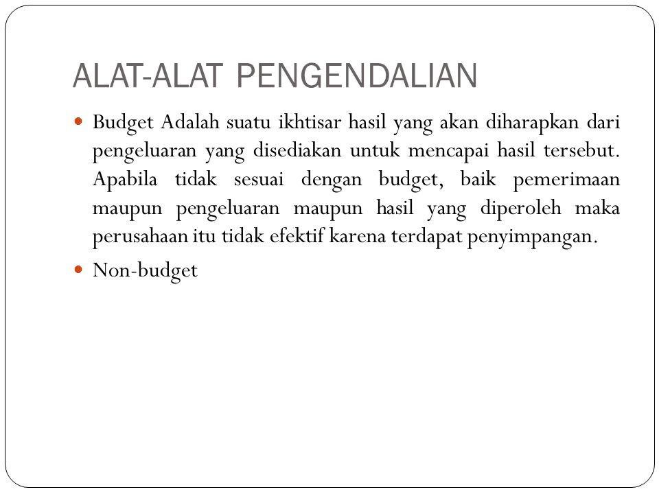 ALAT-ALAT PENGENDALIAN Budget Adalah suatu ikhtisar hasil yang akan diharapkan dari pengeluaran yang disediakan untuk mencapai hasil tersebut. Apabila
