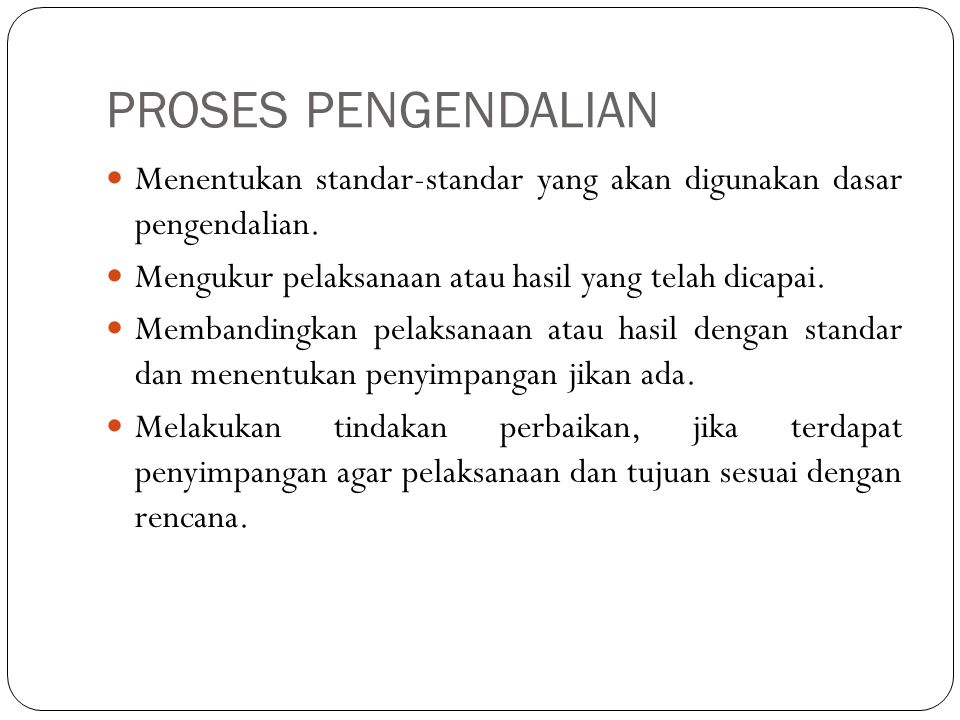PROSES PENGENDALIAN Menentukan standar-standar yang akan digunakan dasar pengendalian.