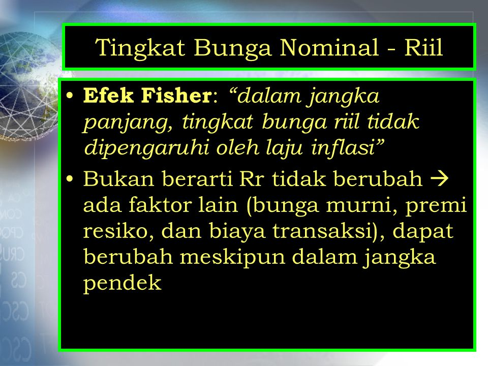 """Tingkat Bunga Nominal - Riil Efek Fisher : """"dalam jangka panjang, tingkat bunga riil tidak dipengaruhi oleh laju inflasi"""" Bukan berarti Rr tidak berub"""