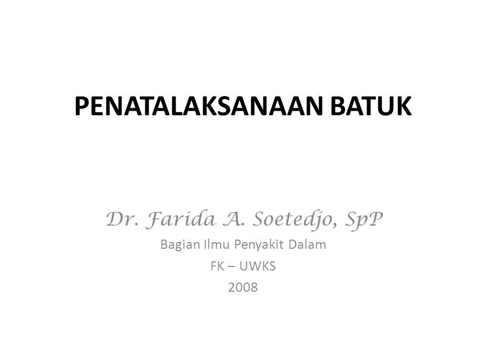 … penatalaksanaan Antitusif : - Me  kepekaan reseptor sensorik - Me  batuk, tanpa kecuali etiologinya - Tidak berperan thd patofisiologi yg men- dasari batuknya.