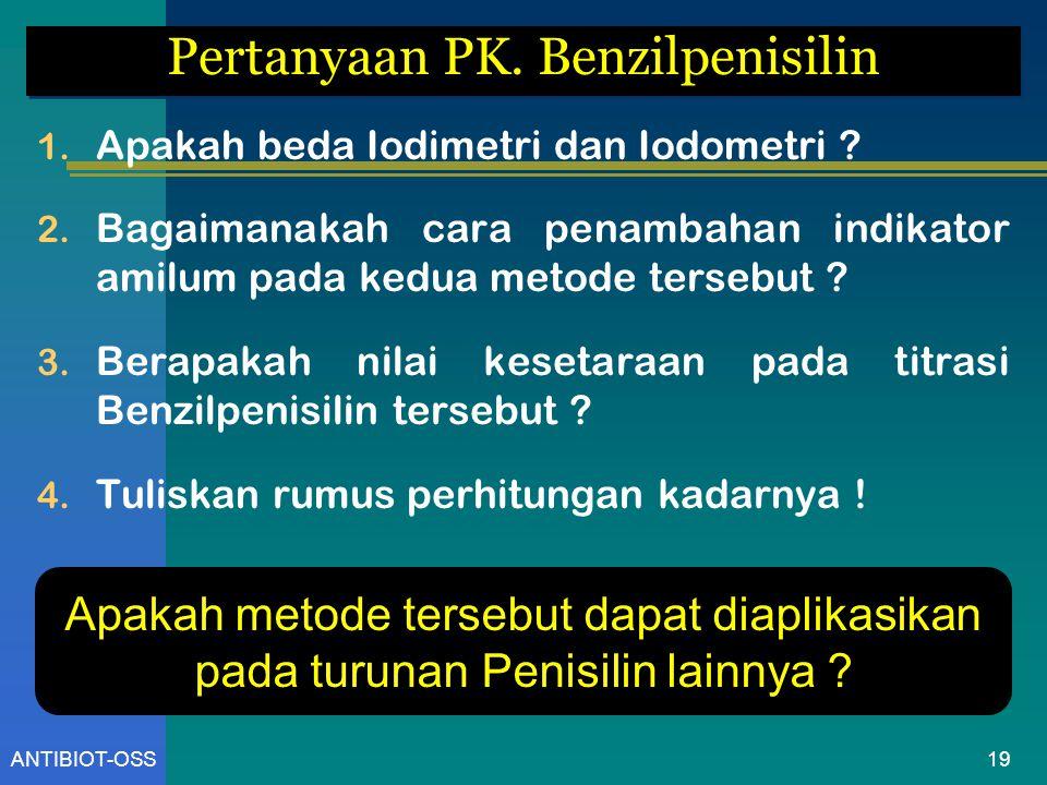 ANTIBIOT-OSS Pertanyaan PK. Benzilpenisilin 1. Apakah beda Iodimetri dan Iodometri ? 2. Bagaimanakah cara penambahan indikator amilum pada kedua metod