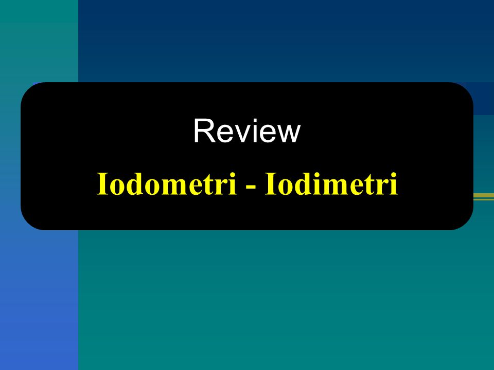 Review Iodometri - Iodimetri