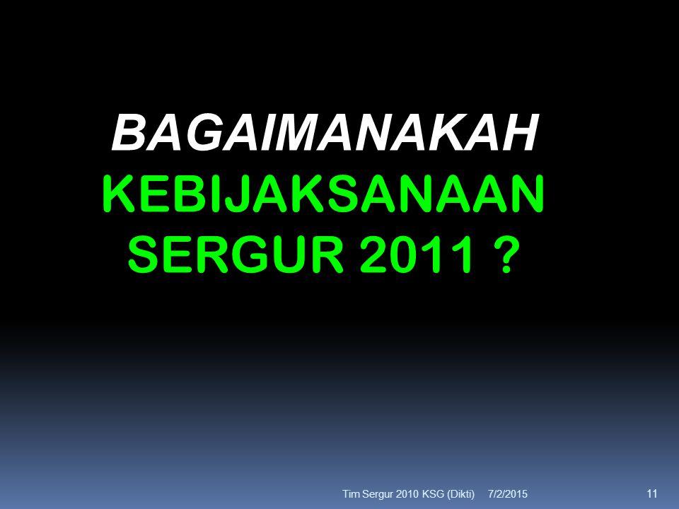 Tim Sergur 2010 KSG (Dikti)7/2/2015 11 BAGAIMANAKAH KEBIJAKSANAAN SERGUR 2011 ?