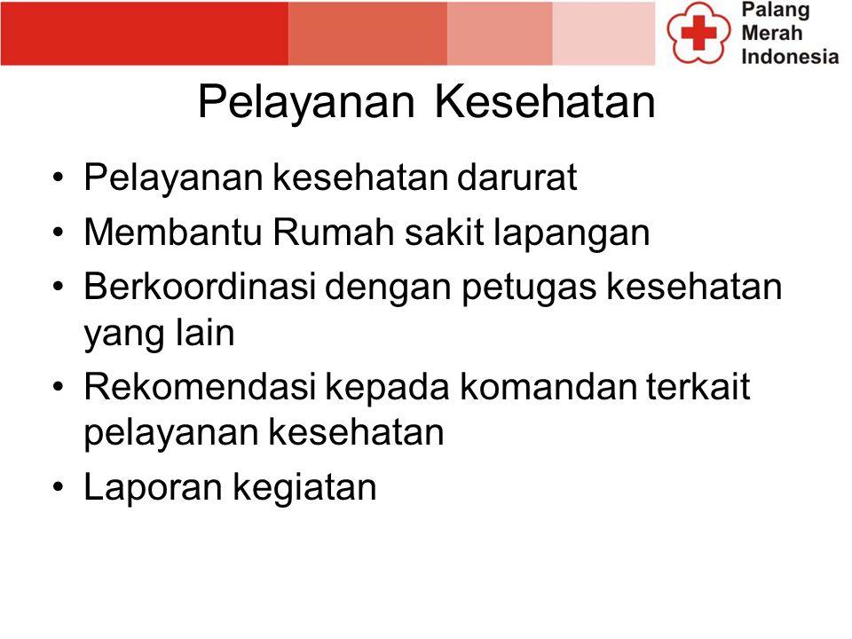 Pelayanan Kesehatan Pelayanan kesehatan darurat Membantu Rumah sakit lapangan Berkoordinasi dengan petugas kesehatan yang lain Rekomendasi kepada komandan terkait pelayanan kesehatan Laporan kegiatan