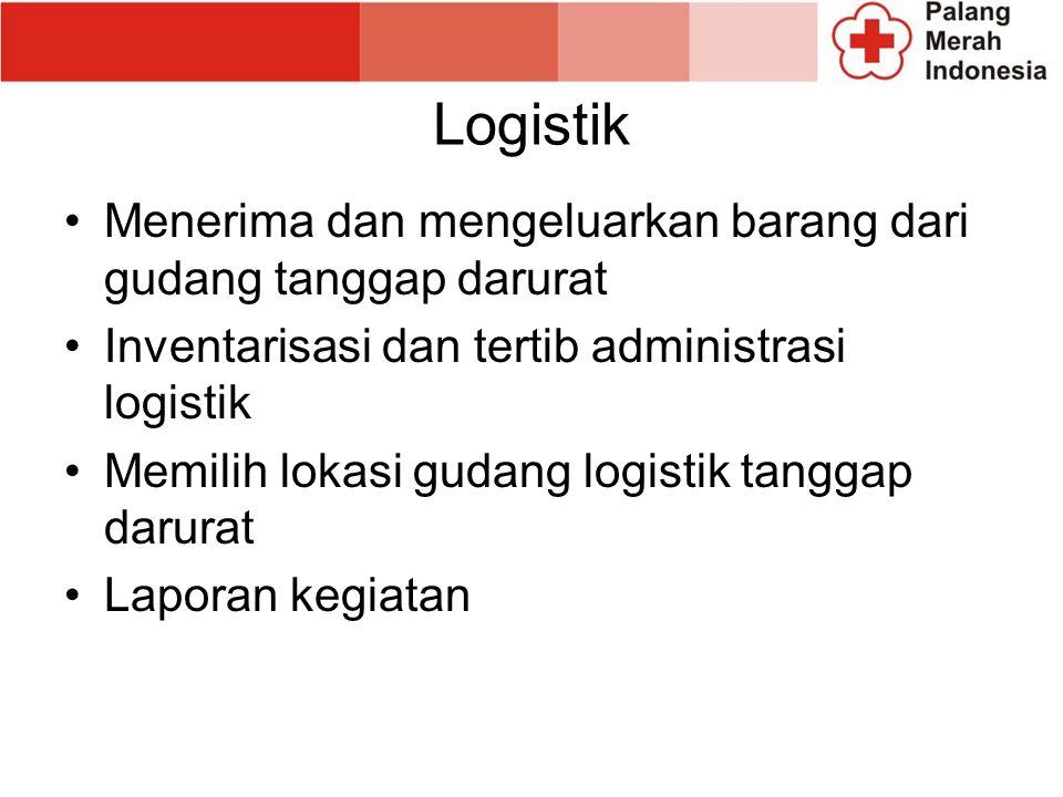 Logistik Menerima dan mengeluarkan barang dari gudang tanggap darurat Inventarisasi dan tertib administrasi logistik Memilih lokasi gudang logistik tanggap darurat Laporan kegiatan