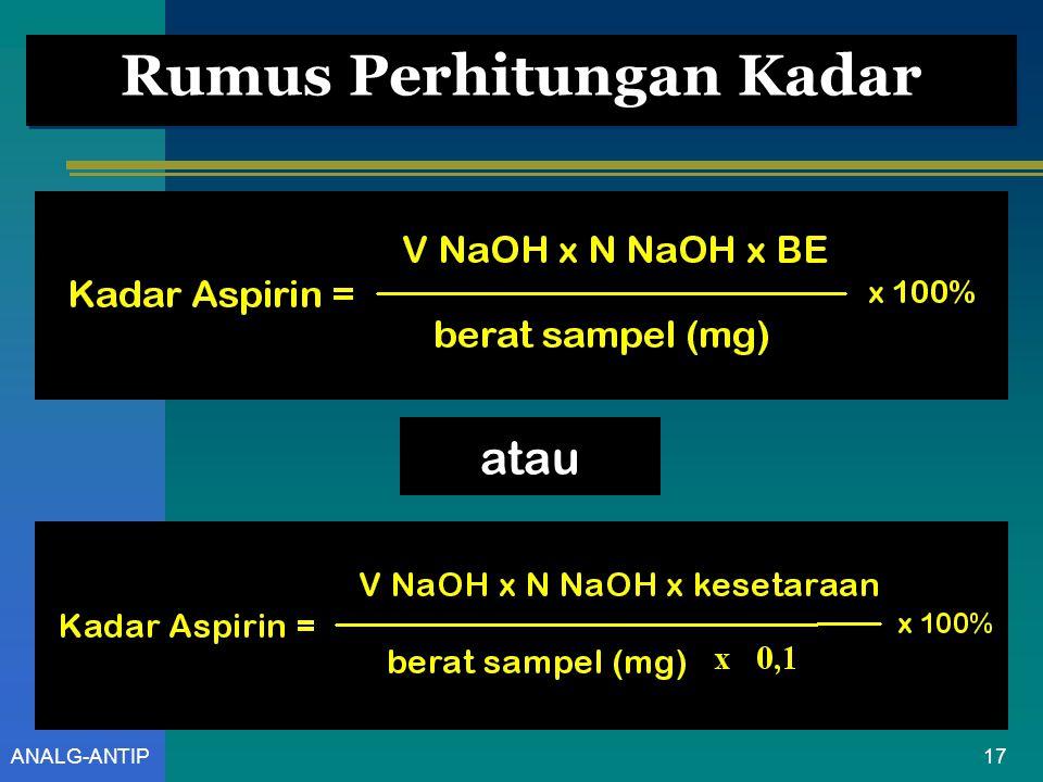 16ANALG-ANTIP Menghitung Kesetaraan Maka kesetaraannya adalah: Satu mL 0,1 N NaOH setara dengan 0,1 x BE Aspirin = 0,1 x 180 = 18 mg Aspirin Satu mL 0,1 N NaOH setara dengan 18 mg Aspirin