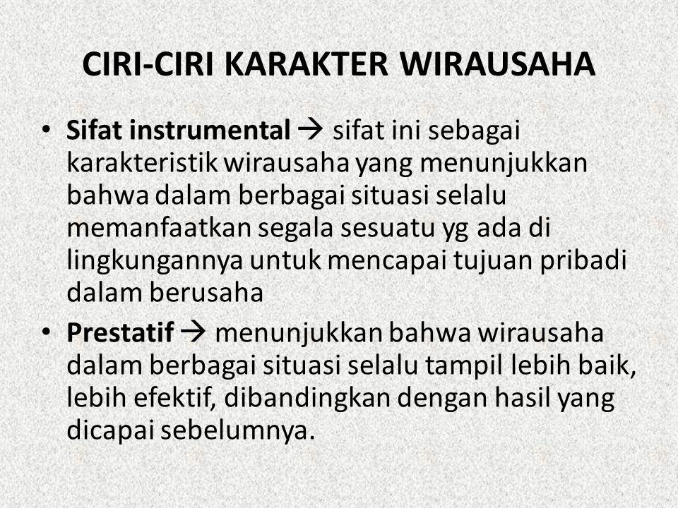 CIRI-CIRI KARAKTER WIRAUSAHA Sifat instrumental  sifat ini sebagai karakteristik wirausaha yang menunjukkan bahwa dalam berbagai situasi selalu meman