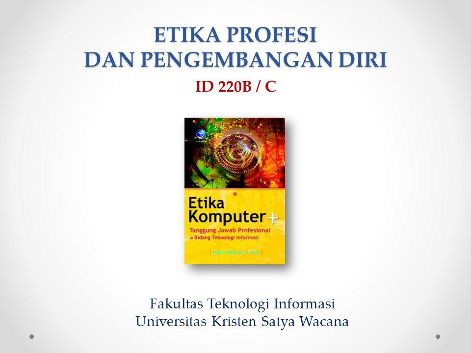 ETIKA PROFESI DAN PENGEMBANGAN DIRI ID 220B / C Fakultas Teknologi Informasi Universitas Kristen Satya Wacana