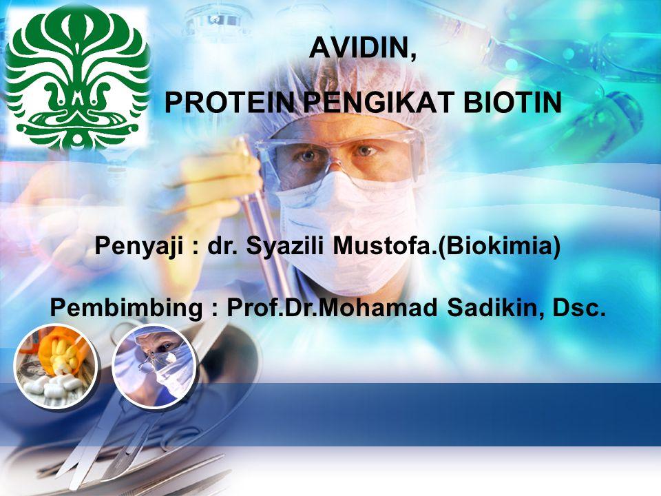 L/O/G/O AVIDIN, Penyaji : dr. Syazili Mustofa.(Biokimia) Pembimbing : Prof.Dr.Mohamad Sadikin, Dsc. PROTEIN PENGIKAT BIOTIN