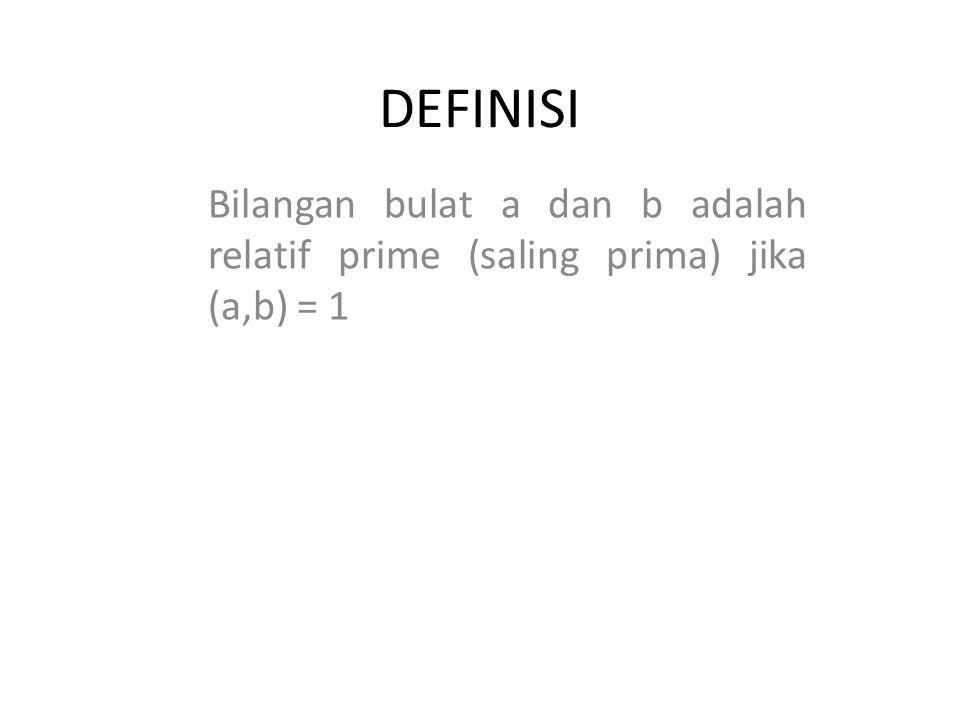 DEFINISI Bilangan bulat a dan b adalah relatif prime (saling prima) jika (a,b) = 1