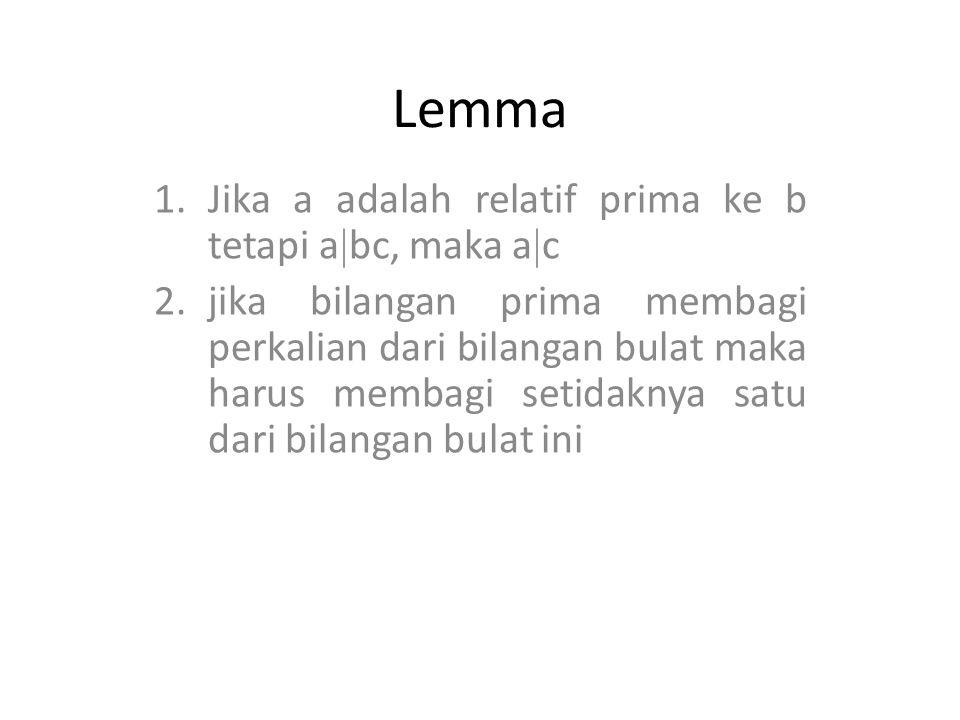 Lemma 1.Jika a adalah relatif prima ke b tetapi a  bc, maka a  c 2.jika bilangan prima membagi perkalian dari bilangan bulat maka harus membagi setidaknya satu dari bilangan bulat ini