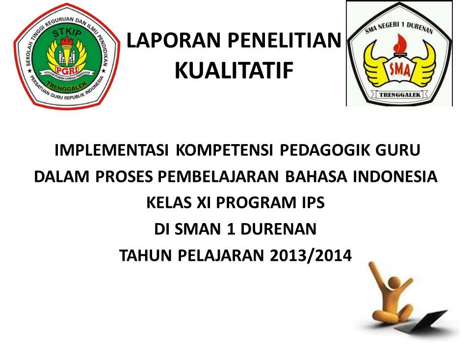 LAPORAN PENELITIAN KUALITATIF IMPLEMENTASI KOMPETENSI PEDAGOGIK GURU DALAM PROSES PEMBELAJARAN BAHASA INDONESIA KELAS XI PROGRAM IPS DI SMAN 1 DURENAN