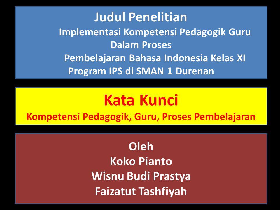 Judul Penelitian Implementasi Kompetensi Pedagogik Guru Dalam Proses Pembelajaran Bahasa Indonesia Kelas XI Program IPS di SMAN 1 Durenan Kata Kunci K
