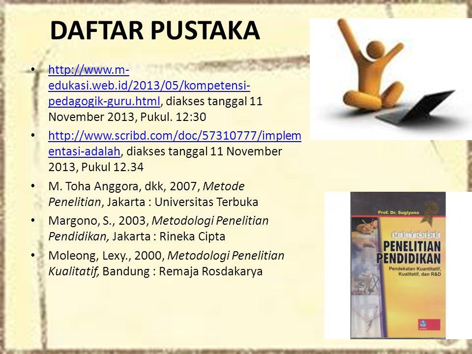 DAFTAR PUSTAKA http://www.m- edukasi.web.id/2013/05/kompetensi- pedagogik-guru.html, diakses tanggal 11 November 2013, Pukul. 12:30 http://www.m- eduk