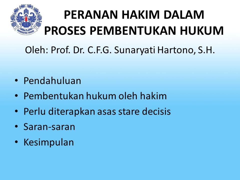 PERANAN HAKIM DALAM PROSES PEMBENTUKAN HUKUM Oleh: Prof. Dr. C.F.G. Sunaryati Hartono, S.H. Pendahuluan Pembentukan hukum oleh hakim Perlu diterapkan