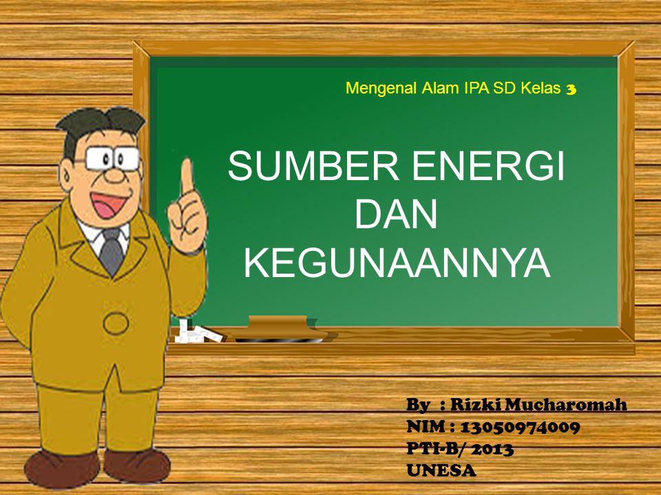 Belajar dulu yuk Energi dan Sumber Energi Pengaruh Energi Sumber Energi dan Kegunaan Cara menghemat Energi