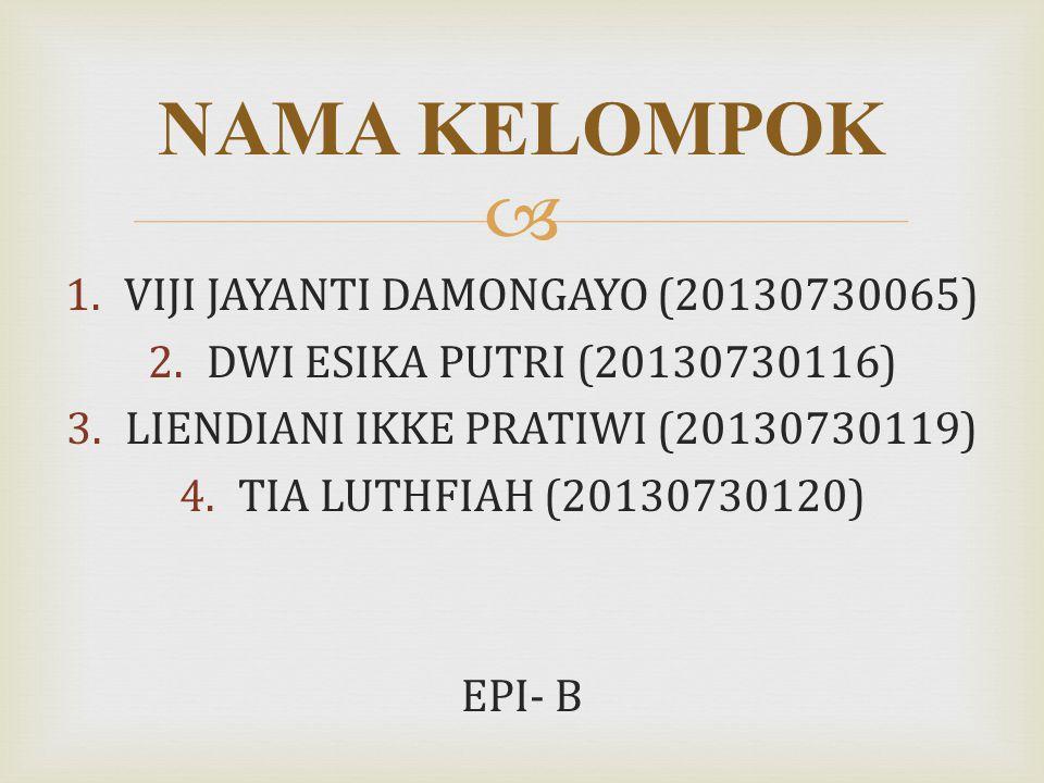  1.VIJI JAYANTI DAMONGAYO (20130730065) 2.DWI ESIKA PUTRI (20130730116) 3.LIENDIANI IKKE PRATIWI (20130730119) 4.TIA LUTHFIAH (20130730120) EPI- B NA