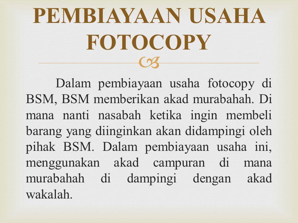  Dalam pembiayaan usaha fotocopy di BSM, BSM memberikan akad murabahah. Di mana nanti nasabah ketika ingin membeli barang yang diinginkan akan didamp