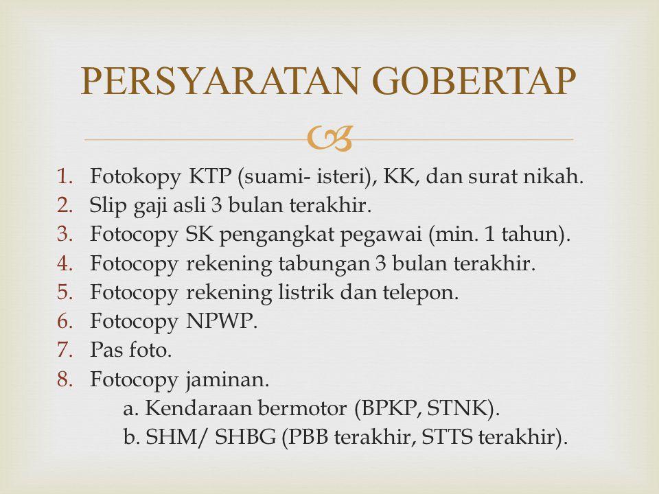  1.Fotokopy KTP (suami- isteri), KK, dan surat nikah. 2.Slip gaji asli 3 bulan terakhir. 3.Fotocopy SK pengangkat pegawai (min. 1 tahun). 4.Fotocopy