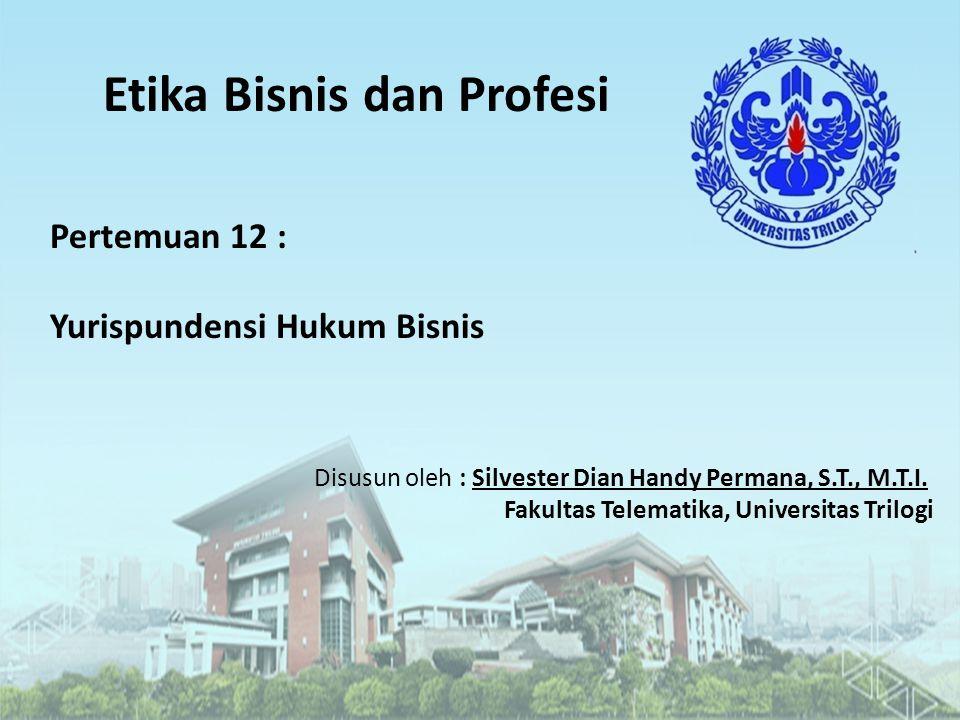 Etika Bisnis dan Profesi Disusun oleh : Silvester Dian Handy Permana, S.T., M.T.I.