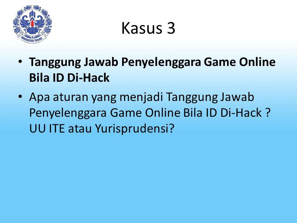 Kasus 3 Tanggung Jawab Penyelenggara Game Online Bila ID Di-Hack Apa aturan yang menjadi Tanggung Jawab Penyelenggara Game Online Bila ID Di-Hack ? UU