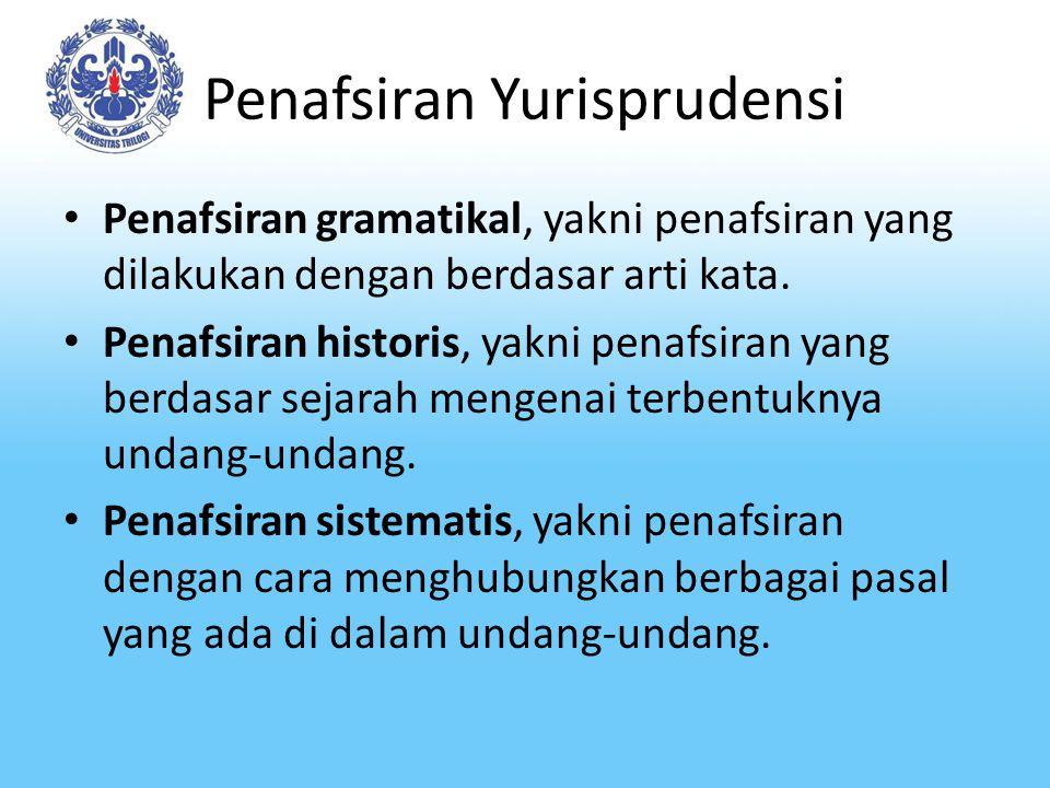 Penafsiran Yurisprudensi Penafsiran gramatikal, yakni penafsiran yang dilakukan dengan berdasar arti kata.