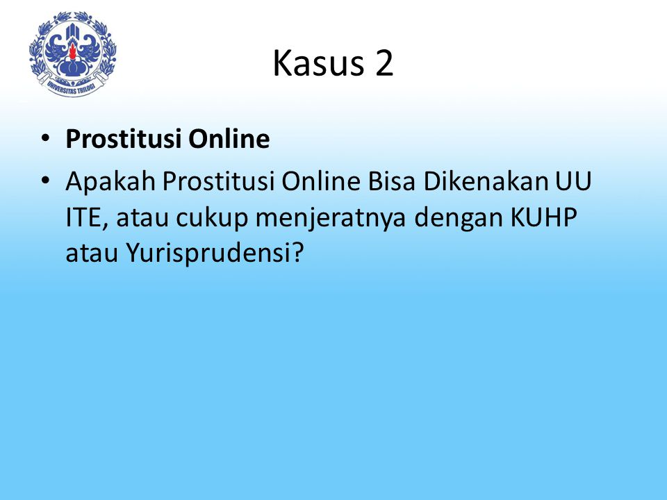 Kasus 2 Prostitusi Online Apakah Prostitusi Online Bisa Dikenakan UU ITE, atau cukup menjeratnya dengan KUHP atau Yurisprudensi?