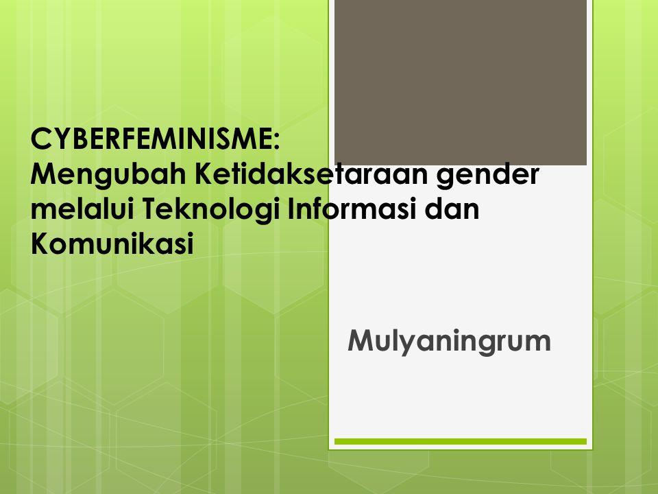 CYBERFEMINISME: Mengubah Ketidaksetaraan gender melalui Teknologi Informasi dan Komunikasi Mulyaningrum