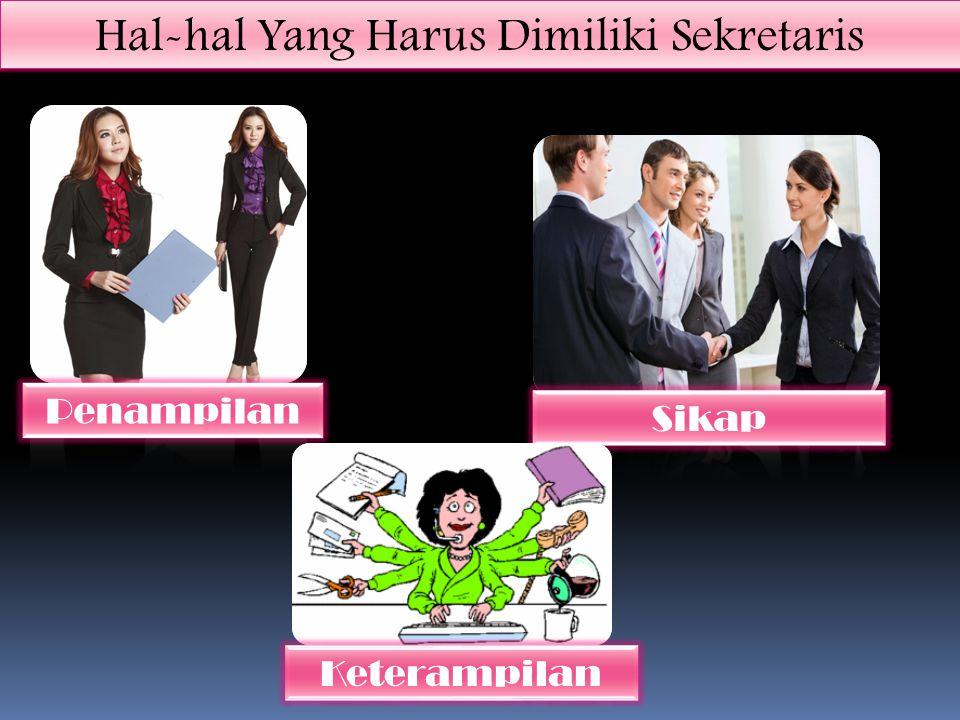 Hal-hal Yang Harus Dimiliki Sekretaris Penampilan Sikap Keterampilan