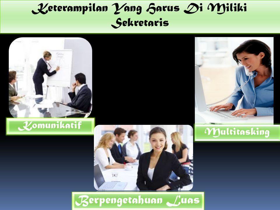 Keterampilan Yang Harus Di Miliki Sekretaris Komunikatif Berpengetahuan Luas Multitasking