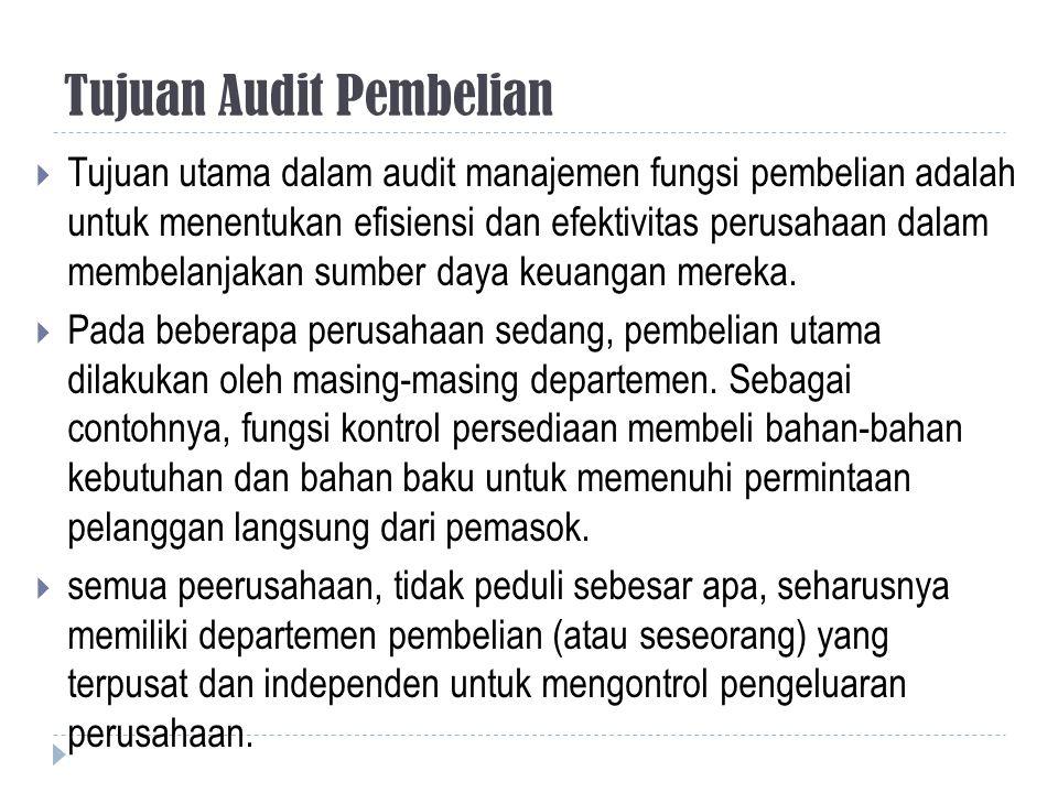 Tujuan Audit Pembelian  Tujuan utama dalam audit manajemen fungsi pembelian adalah untuk menentukan efisiensi dan efektivitas perusahaan dalam membel