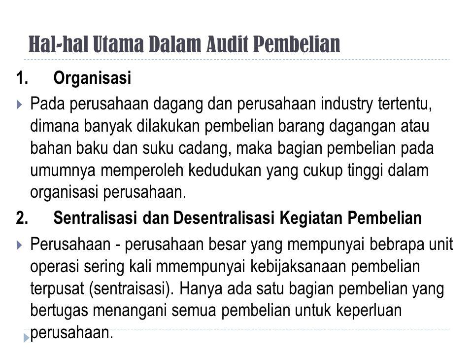 Hal-hal Utama Dalam Audit Pembelian 1. Organisasi  Pada perusahaan dagang dan perusahaan industry tertentu, dimana banyak dilakukan pembelian barang