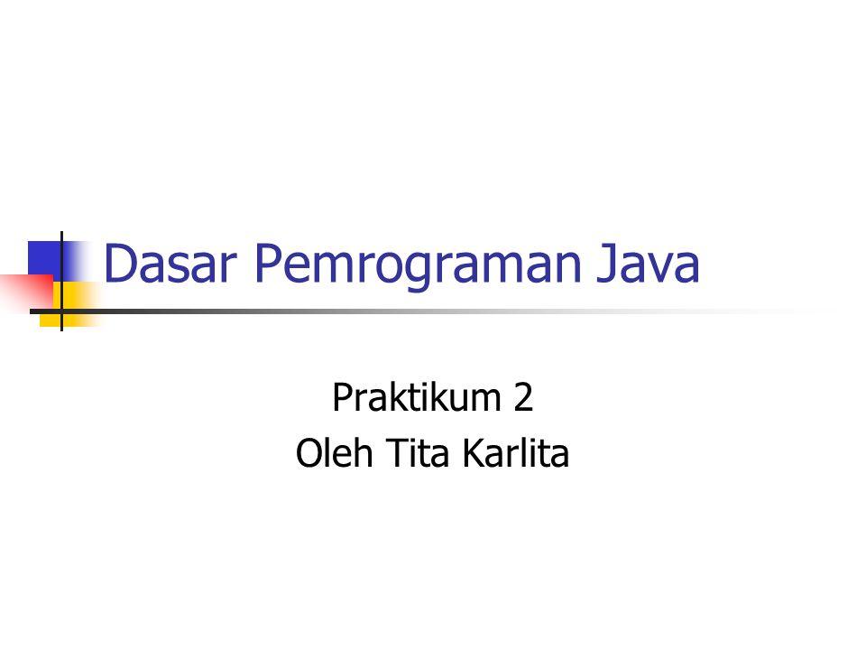 Dasar Pemrograman Java Praktikum 2 Oleh Tita Karlita