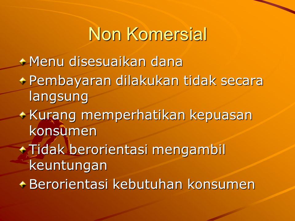 Non Komersial Menu disesuaikan dana Pembayaran dilakukan tidak secara langsung Kurang memperhatikan kepuasan konsumen Tidak berorientasi mengambil keu