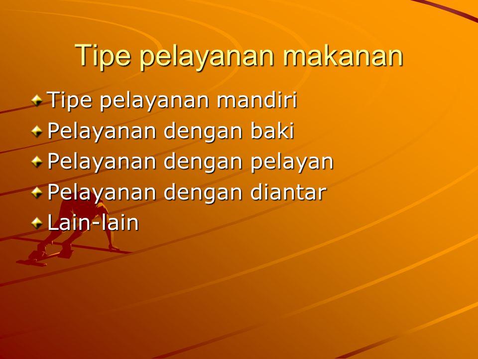 Tipe pelayanan makanan Tipe pelayanan mandiri Pelayanan dengan baki Pelayanan dengan pelayan Pelayanan dengan diantar Lain-lain